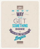"Motivating Quotes - ""The best way to get something done is to begin"" - Typographical vector design — Stock Vector"