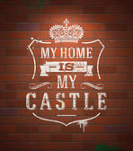 """My home is my castle"" - sayings. Lettering heraldic sign painted with white paint on vintage brick wall - vector illustration — Stock Vector"