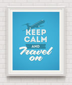 Keep calm and travel on - poster with quote in white frame on a white brick wall - vector illustration — Stock Vector