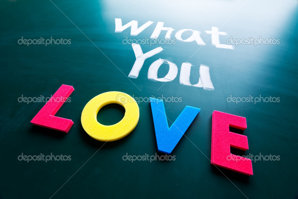 What you love concept, words on blackboard  Stock Photo #16481193