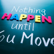 Постер, плакат: Nothing happen until you move