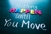 Nothing happen until you move — Stock Photo