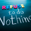 Refuse to do nothing — Stock Photo