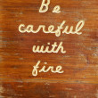 Be Careful With Fire Wooden Sign — Stock Photo