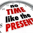 No Time Like the Present Clock Punctuality No Procrastination — Stock Photo