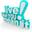 Live Like You Mean It 3D Words Saying - Stock Photo
