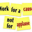 Stock Photo: Work for Cause Not For Applause Saying Quote Sticky Notes