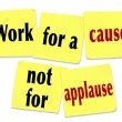 Work for a Cause Not For Applause Saying Quote Sticky Notes — Stock Photo #23375160