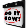Do It Now Wall Calendar Urgent Demand Deadline — Stock Photo #23375432
