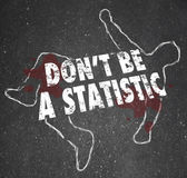 Don't Be A Statistic Body Chalk Outline Danger Violent Crime — Stock Photo