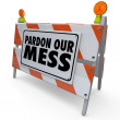 Pardon Our Mess Construction Sign Barricade — Stock Photo