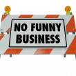 No Funny Business Construction Sign Barrier Scam Scheme — Stock Photo