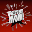 Worlds Best Mom Words Break Through Glass Top Mother — Stock Photo #39072293