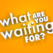 What Are You Waiting For Question Urgent Act Now — Stockfoto #39072951