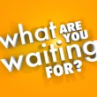 Stock Photo: What Are You Waiting For Question Urgent Act Now