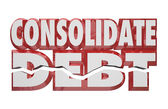 Consolidate Debt 3d Words — Stock Photo