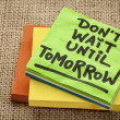 Do not wait until tomorrow — Stock Photo #32208131