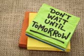 Do not wait until tomorrow — Stock Photo