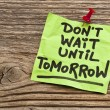 Do not wait until tomorrow — Stock Photo #37842221