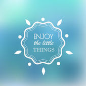 Enjoy The Little Things — Stock Vector