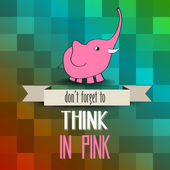 "Poster with pink elephant and message"" don't forget to think in  — Stock Vector"