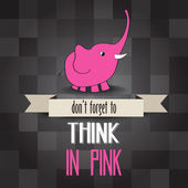 """Poster with pink elephant and message"""" don't forget to think in  — Stock Vector"""