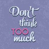 """""""Don't think too munch"""", Quote Typographic Background — Stockvektor"""