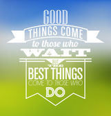Typographic Poster Design - Good things come to those who wait but best things come to those who do — Stock Vector