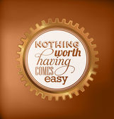 Typographic Design - Nothing worth having comes easy — Stock Vector