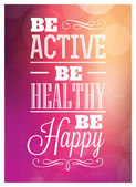 Typographic Poster Design - Be Active Be Healthy Be Happy — Stock Vector