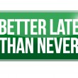 Стоковое фото: Better late thnever sign illustration