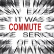 Stock Photo: Blured text with focus on COMMUTE
