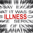 Blured text with focus on ILLNESS — Stock Photo