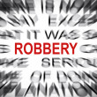 Stock Photo: Blured text with focus on ROBBERY
