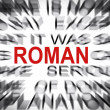 Stock Photo: Blured text with focus on ROMAN