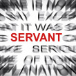 Blured text with focus on SERVANT — Stock Photo