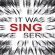 Stock Photo: Blured text with focus on SING