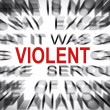 Blured text with focus on VIOLENT — Stock Photo