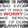 Blured text with focus on WORRY — Stock Photo