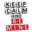 3D Keep Calm And Be Mine Button Click Here Block Text — Stock Photo #17608343