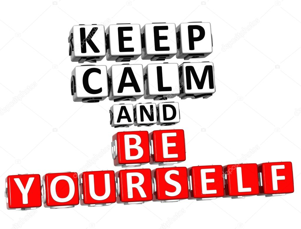3D Keep Calm And Be Yourself Keep Calm And Be Yourself