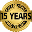 Celebrating 15 years anniversary golden label with ribbon, vector illustration — Stock Vector