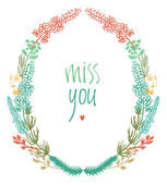 Miss you design card with colorful floral vignette — Stock Vector