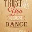 Poster lettering Trust me you can dance — Stock Vector