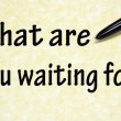 What are you waiting for title written with pen on paper — 图库照片