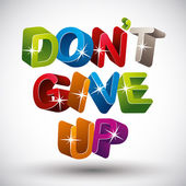 Do not give up phrase made with 3d colorful letters isolated on  — Stock Vector
