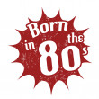 Stock Vector: Born in 80's stamp