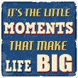 It's the little moments that make life big poster — Stock Vector