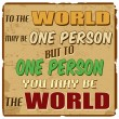 To the world may be one person but to one person you may be the world — Stock Vector