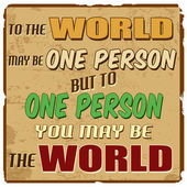To the world may be one person but to one person you may be the world — 图库矢量图片